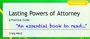 Lasting Powers of Attorney, a Practical Guide, 